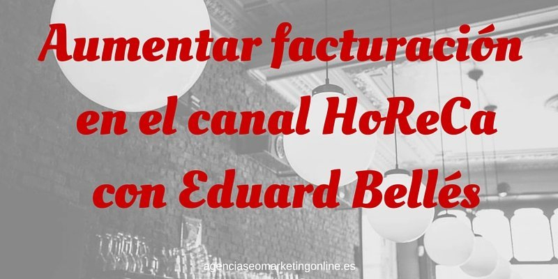 Aumentar facturación en canal HoReCa, marketing horeca