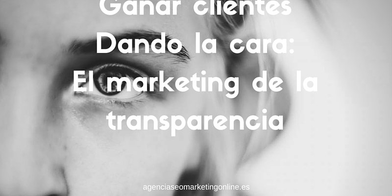 Ganar cliente dando la cara: marketing de la transparencia