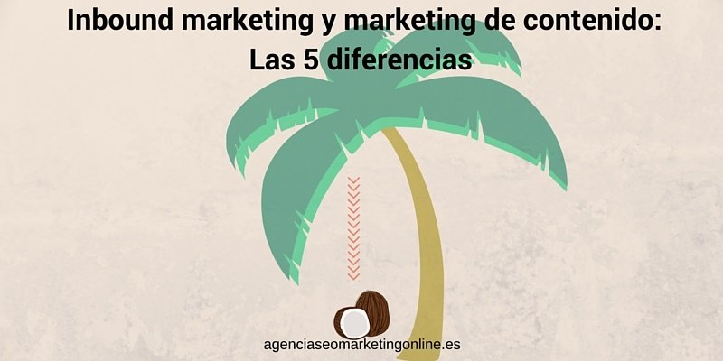 5 diferencias entre Inbound marketing y marketing de contenido