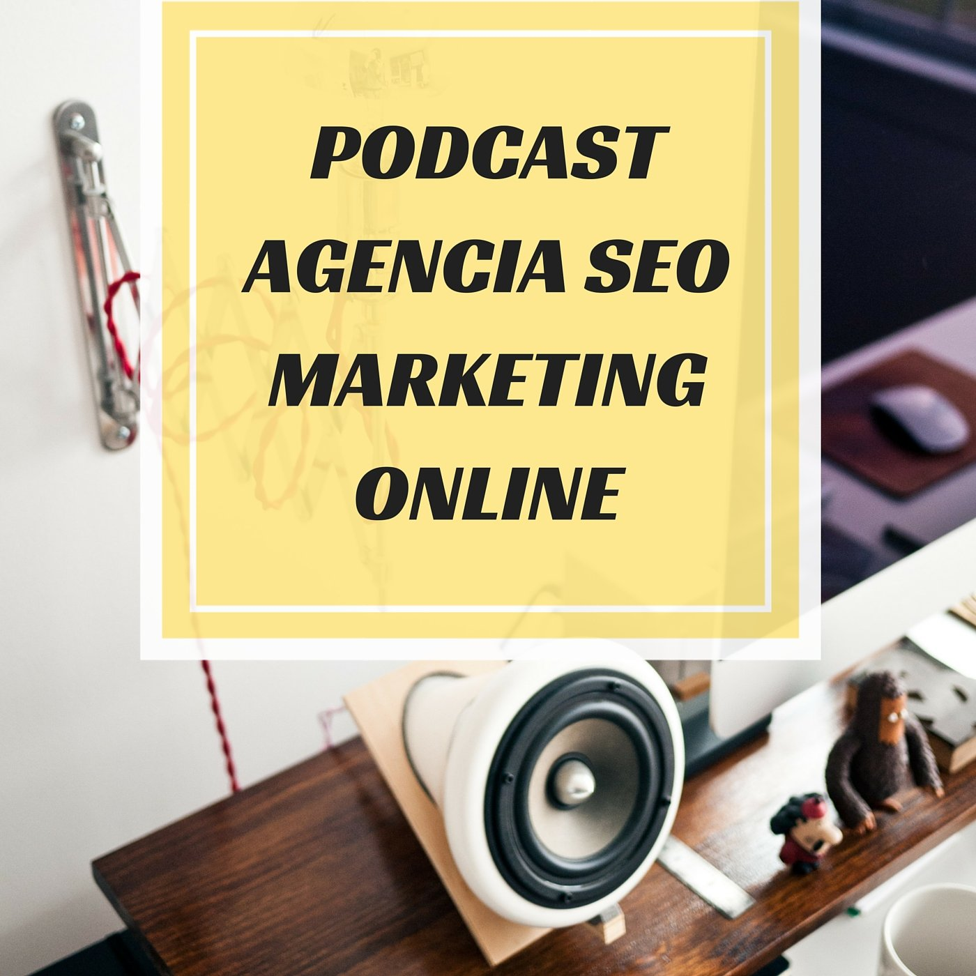 Podcast Agencia SEO marketing online