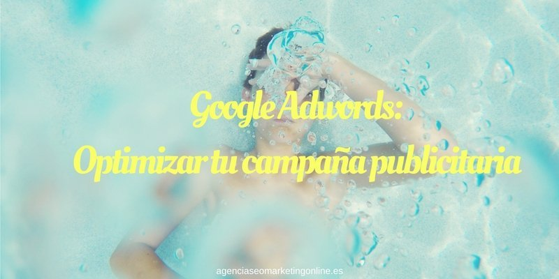 Google Adwords, Optimizar tu campaña publicitaria